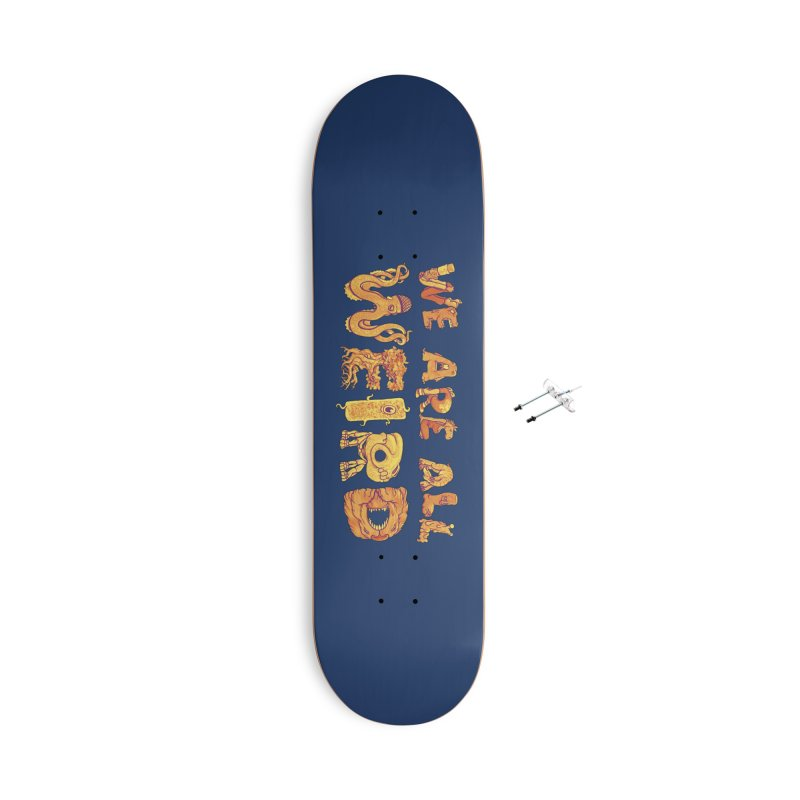 We Are All Weird Accessories Skateboard by joshbillings's Artist Shop