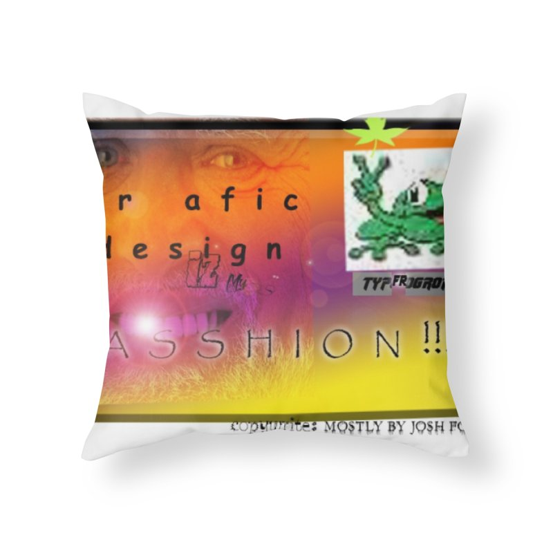 Gra fic design Passhion!!! Home Throw Pillow by Breath of Life Art Studio Shop