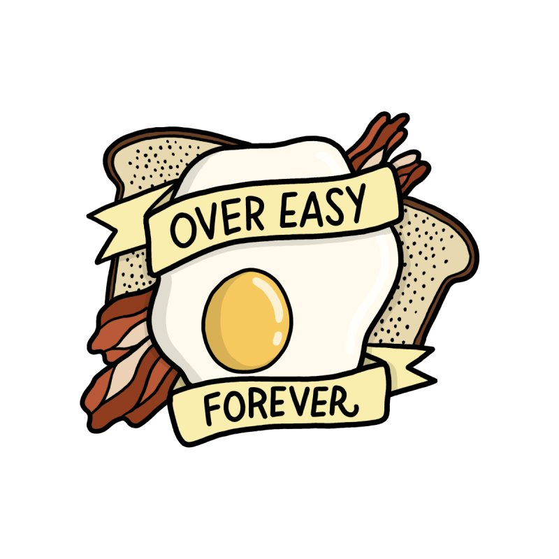 Over Easy Forever by joshlafayette's Artist Shop