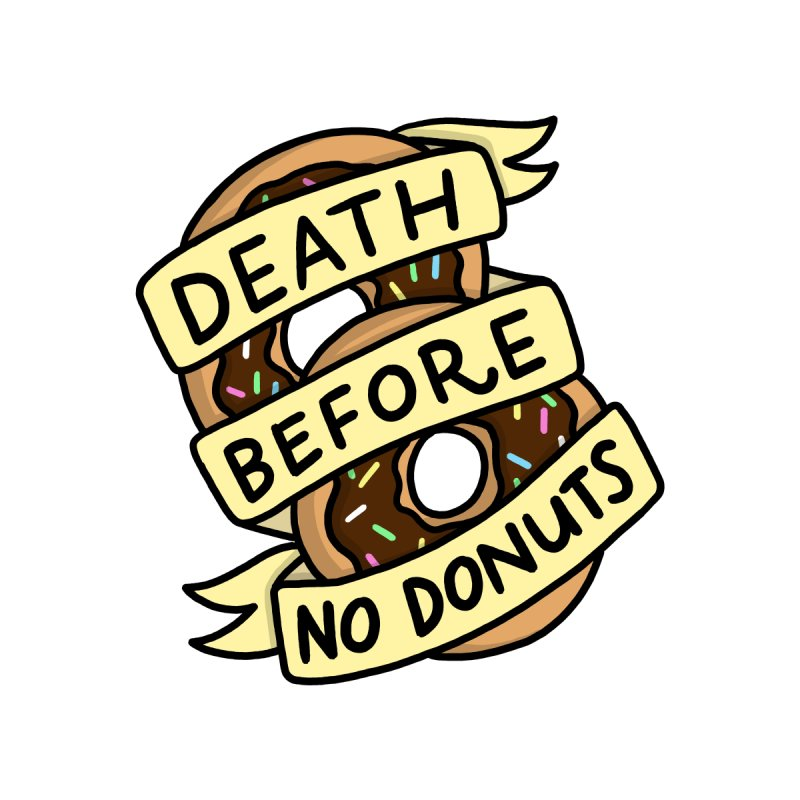Death Before No Donuts by joshlafayette's Artist Shop