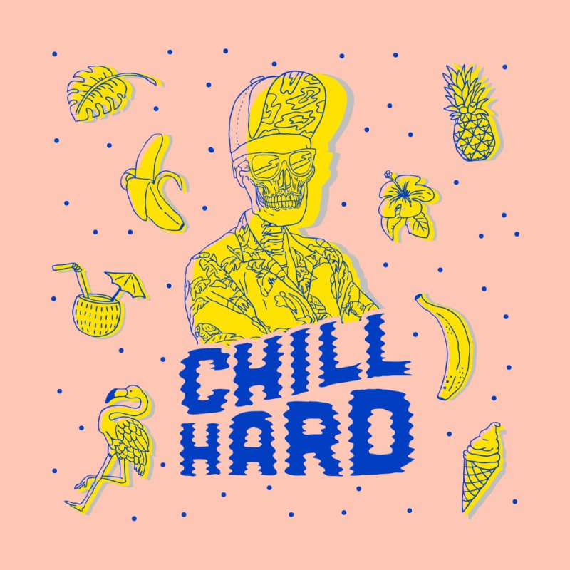 Chill Hard by Josh Ln Artist Shop
