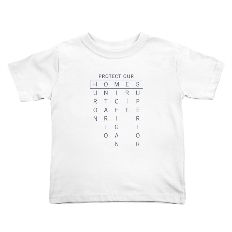 Protect Our H.O.M.E.S. — Blue Kids Toddler T-Shirt by Joshua Gille's Artist Shop