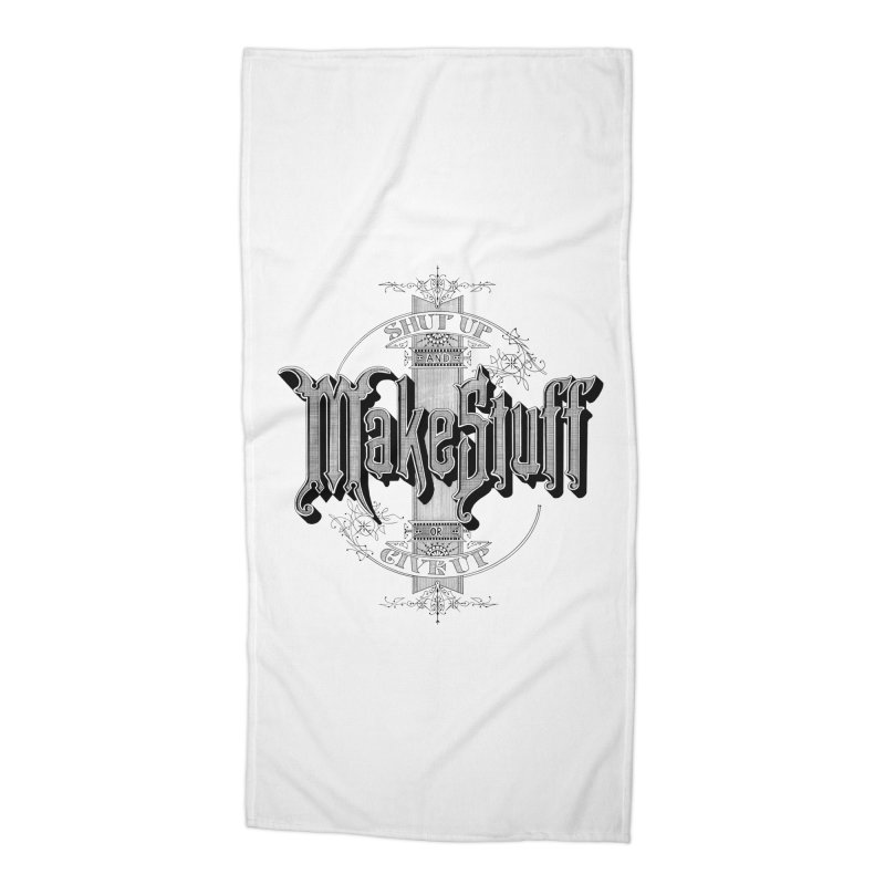 Shut Up And Make Stuff Or Give Up! Accessories Beach Towel by Joshua Kemble's Shop