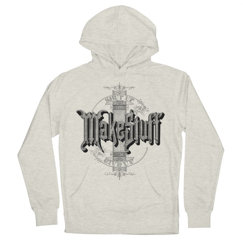 Shut Up And Make Stuff Or Give Up! Men's Pullover Hoody by Joshua Kemble's Shop