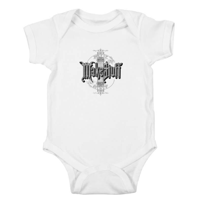 Shut Up And Make Stuff Or Give Up! Kids Baby Bodysuit by Joshua Kemble's Shop