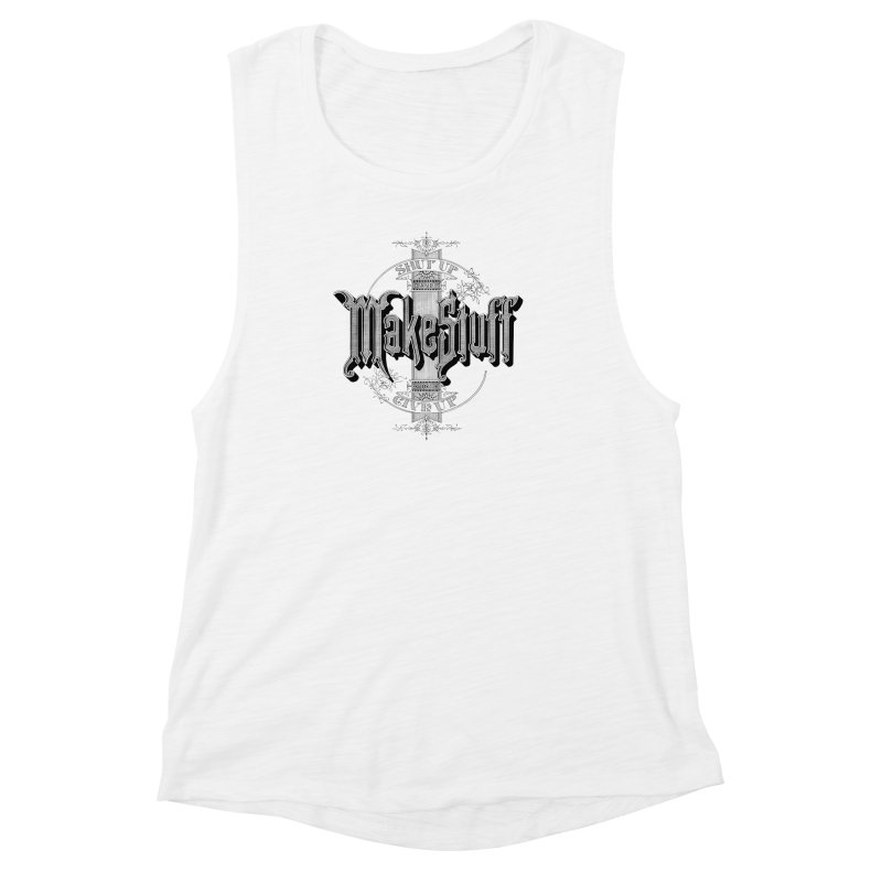 Shut Up And Make Stuff Or Give Up! Women's Muscle Tank by Joshua Kemble's Shop