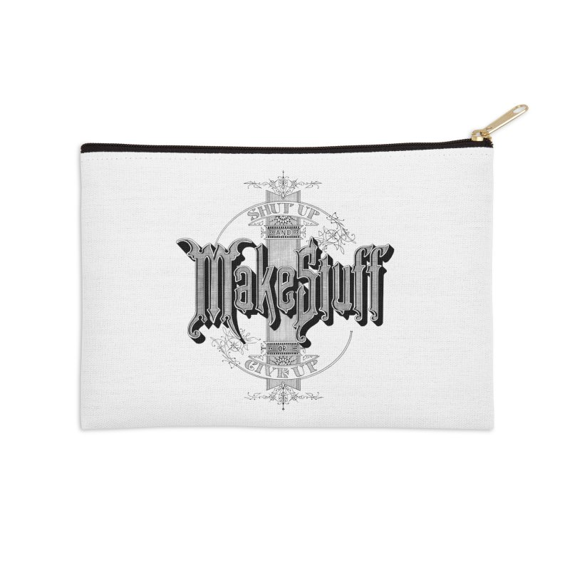 Shut Up And Make Stuff Or Give Up! Accessories Zip Pouch by Joshua Kemble's Shop