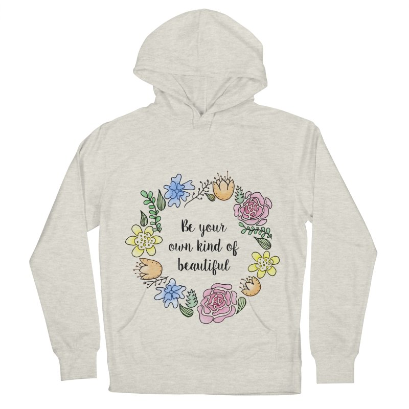 Flowers // Be Women's Pullover Hoody by josmithcreative's Artist Shop