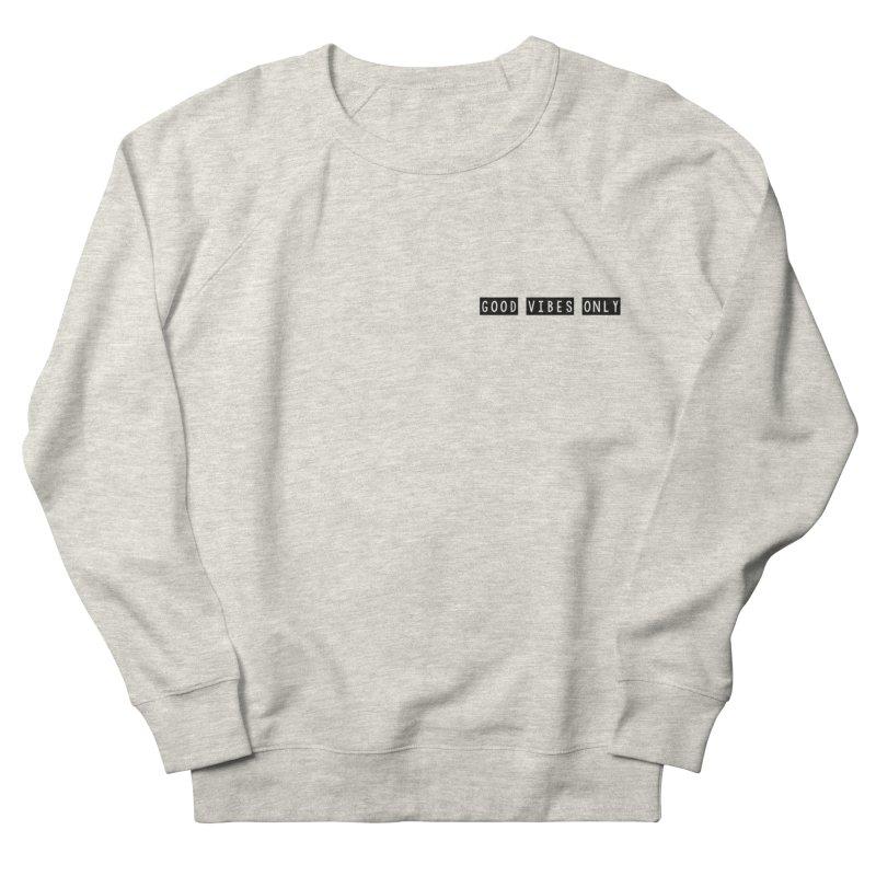 GOOD vibes only // Women's Sweatshirt by josmithcreative's Artist Shop