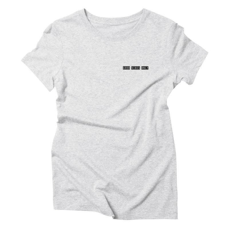 GOOD vibes only // Women's Triblend T-shirt by josmithcreative's Artist Shop