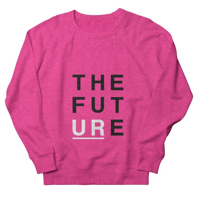 U R // the future Women's Sweatshirt by josmithcreative's Artist Shop