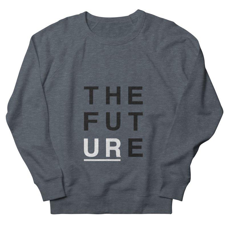 U R // the future Men's Sweatshirt by josmithcreative's Artist Shop
