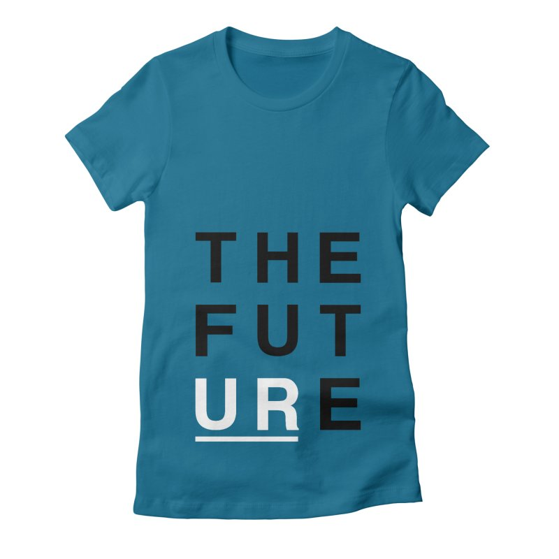 U R // the future Women's Fitted T-Shirt by josmithcreative's Artist Shop