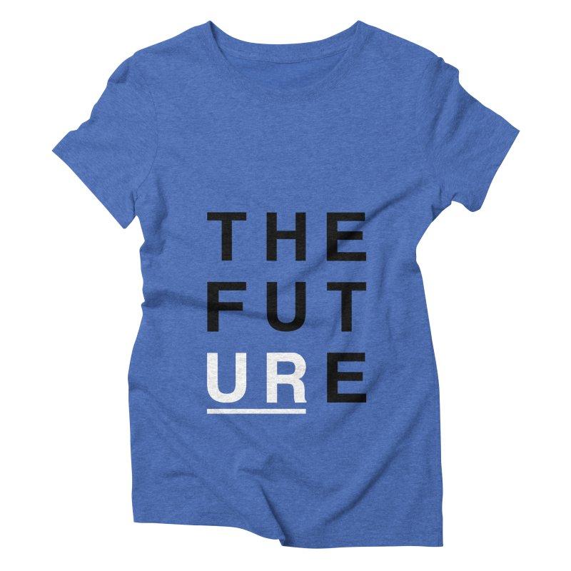 U R // the future Women's Triblend T-shirt by josmithcreative's Artist Shop