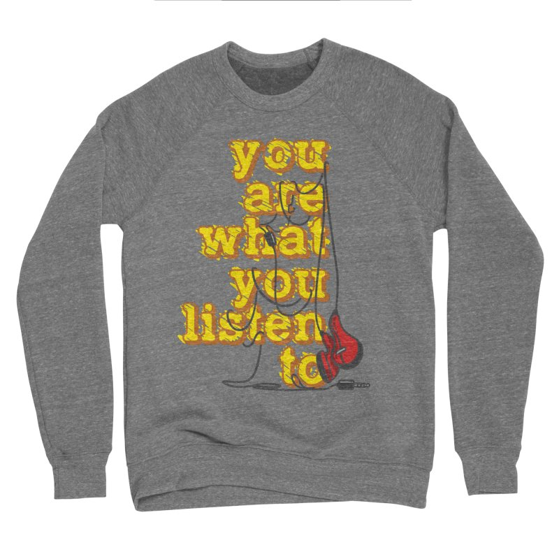 You are what you listen to Men's Sponge Fleece Sweatshirt by JQBX Store - Listen Together