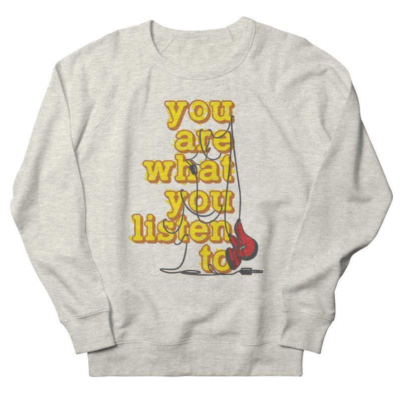 You are what you listen to Women's French Terry Sweatshirt by JQBX Store - Listen Together