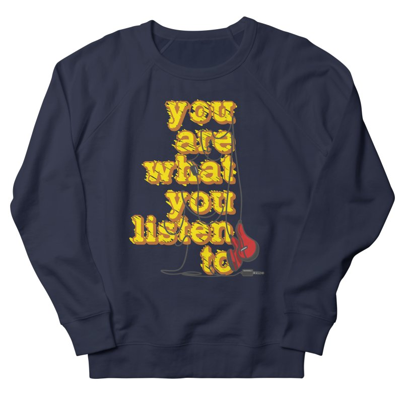 You are what you listen to Men's French Terry Sweatshirt by JQBX Store - Listen Together