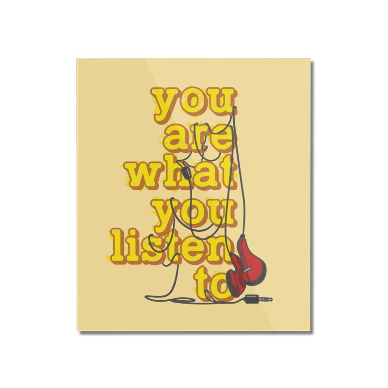 You are what you listen to Home Mounted Acrylic Print by JQBX Store - Listen Together