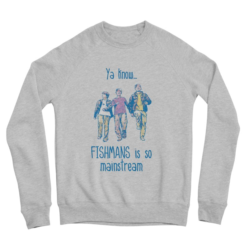 The Mainstreamers Fishmans Women's Sponge Fleece Sweatshirt by JQBX Store - Listen Together
