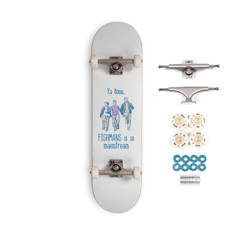 The Mainstreamers Fishmans Accessories Complete - Premium Skateboard by JQBX Store - Listen Together