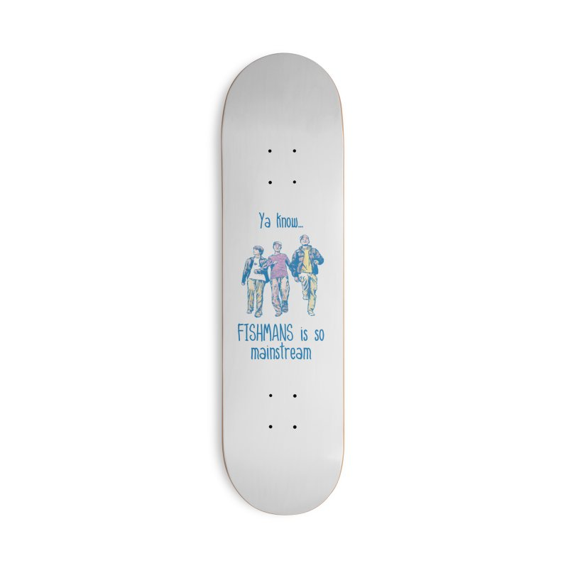 The Mainstreamers Fishmans Accessories Deck Only Skateboard by JQBX Store - Listen Together
