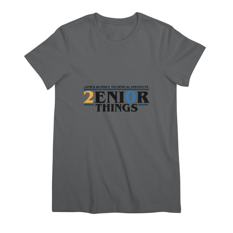 Senior Things Women's Premium T-Shirt by James Rumsey Technical Institute