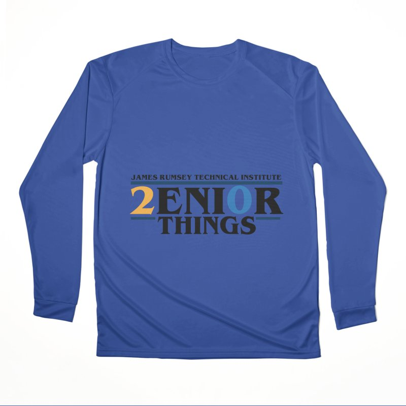 Senior Things Women's Performance Unisex Longsleeve T-Shirt by James Rumsey Technical Institute