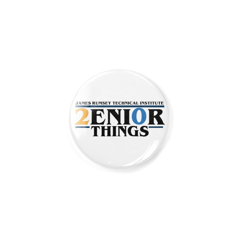 Senior Things Accessories Button by James Rumsey Technical Institute
