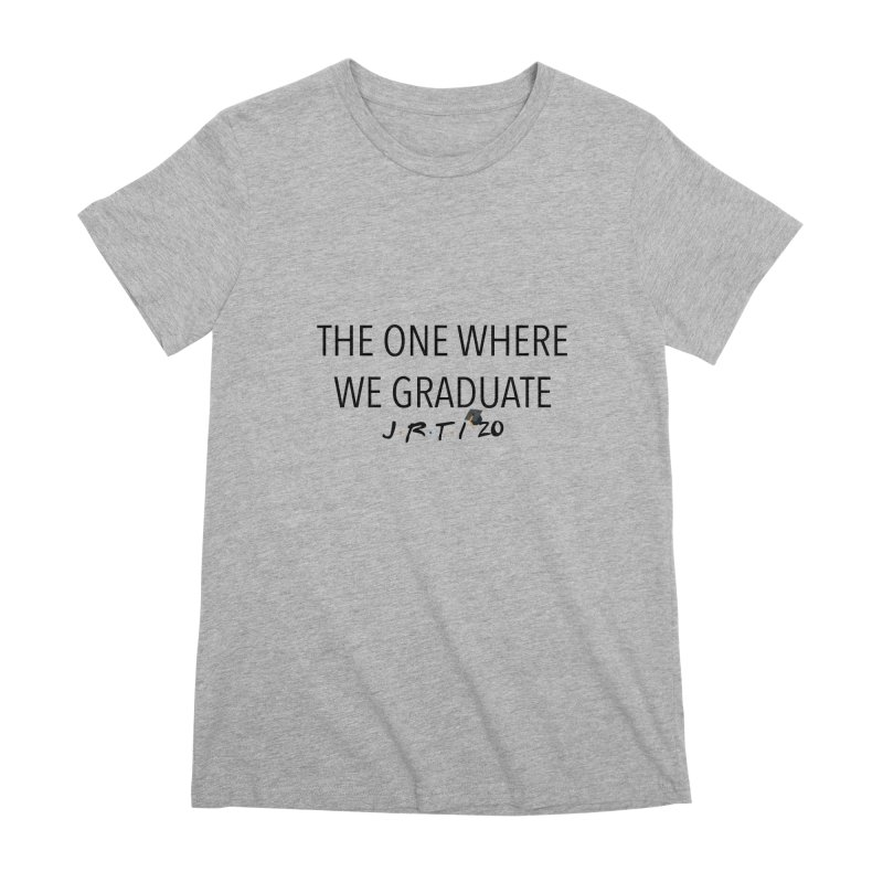The One Where We Graduate Women's Premium T-Shirt by James Rumsey Technical Institute