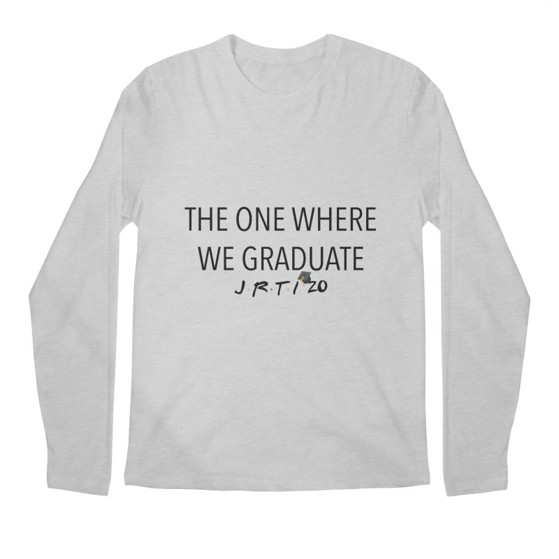 The One Where We Graduate Men's Regular Longsleeve T-Shirt by James Rumsey Technical Institute