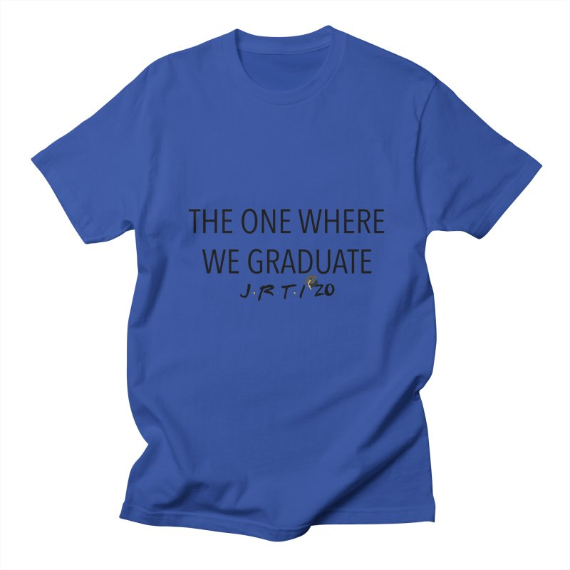 The One Where We Graduate Women's Regular Unisex T-Shirt by James Rumsey Technical Institute