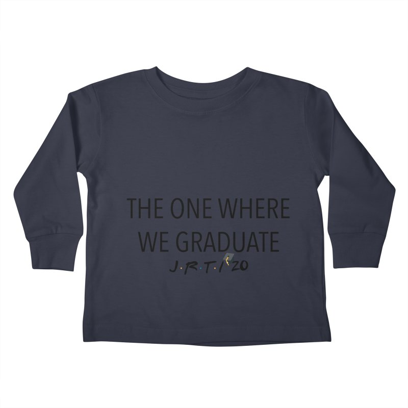 The One Where We Graduate Kids Toddler Longsleeve T-Shirt by James Rumsey Technical Institute