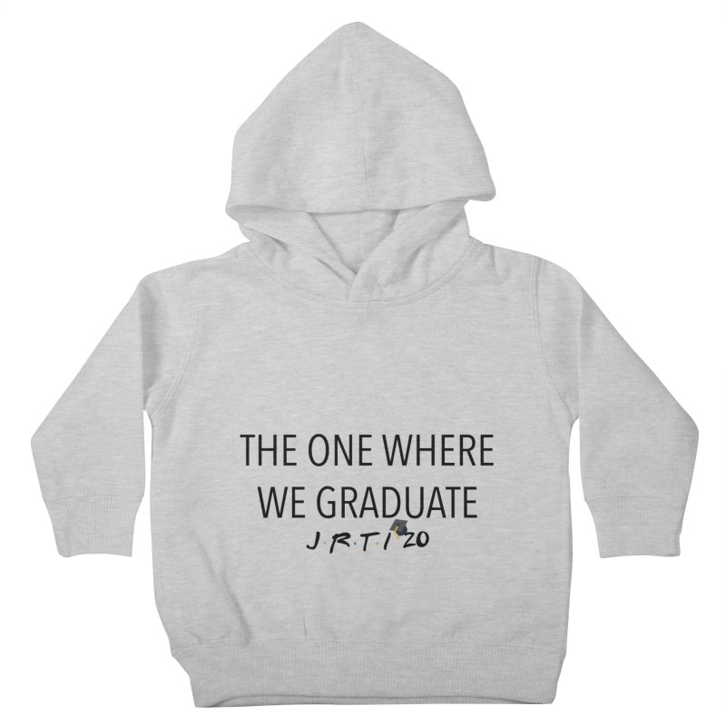 The One Where We Graduate Kids Toddler Pullover Hoody by James Rumsey Technical Institute