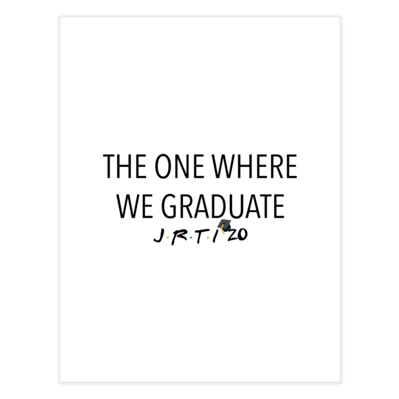 The One Where We Graduate Home Fine Art Print by James Rumsey Technical Institute