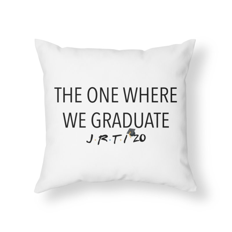 The One Where We Graduate Home Throw Pillow by James Rumsey Technical Institute