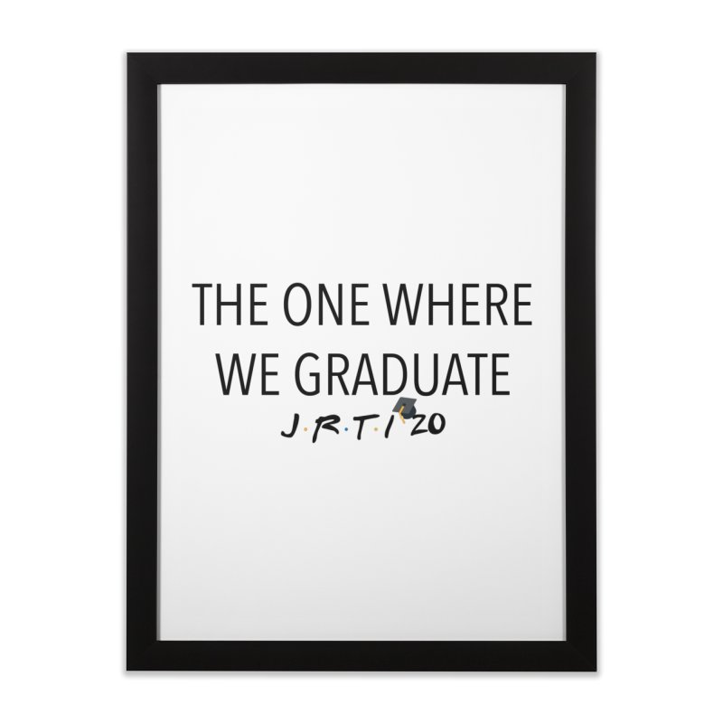 The One Where We Graduate Home Framed Fine Art Print by James Rumsey Technical Institute