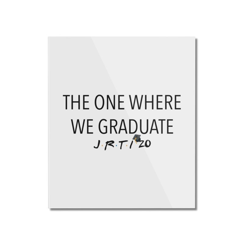 The One Where We Graduate Home Mounted Acrylic Print by James Rumsey Technical Institute