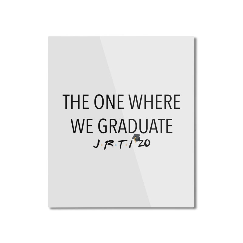The One Where We Graduate Home Mounted Aluminum Print by James Rumsey Technical Institute