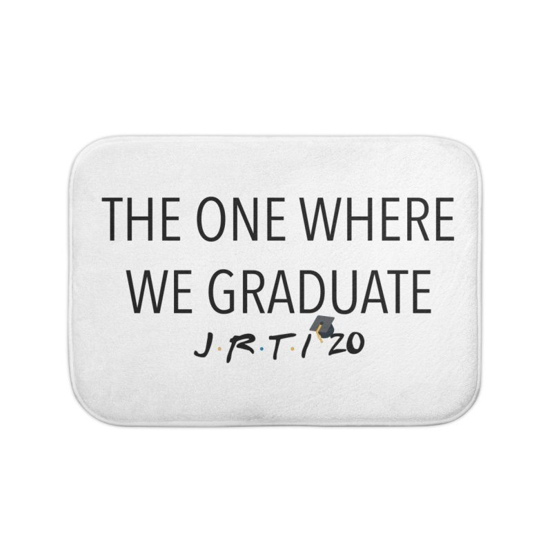 The One Where We Graduate Home Bath Mat by James Rumsey Technical Institute