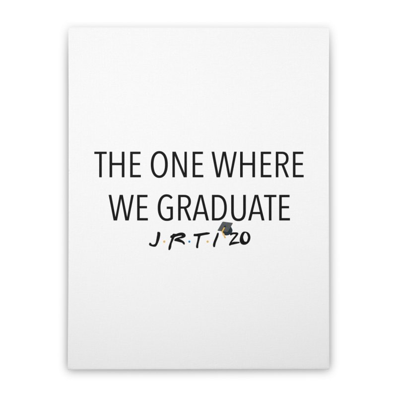 The One Where We Graduate Home Stretched Canvas by James Rumsey Technical Institute