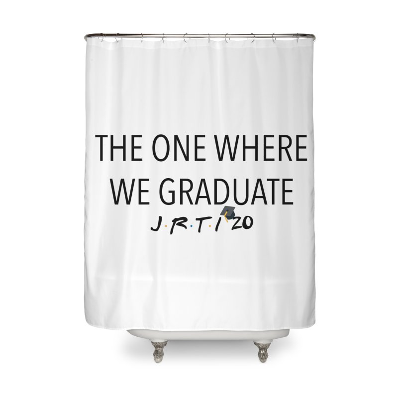The One Where We Graduate Home Shower Curtain by James Rumsey Technical Institute