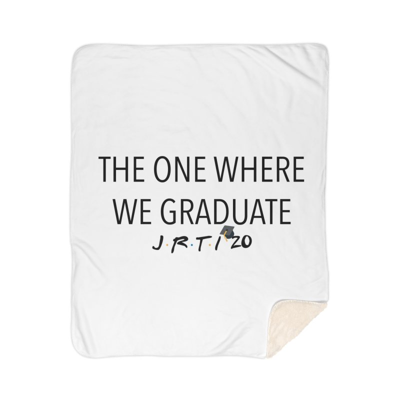 The One Where We Graduate Home Blanket by James Rumsey Technical Institute