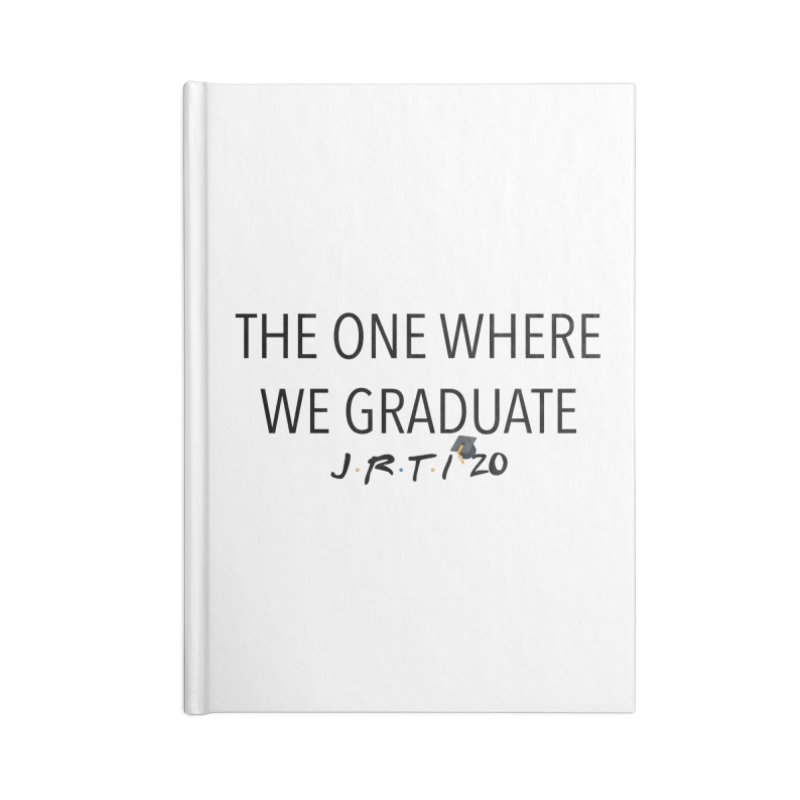 The One Where We Graduate Accessories Notebook by James Rumsey Technical Institute
