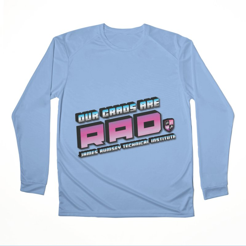 Our Grads Are RAD Women's Performance Unisex Longsleeve T-Shirt by James Rumsey Technical Institute
