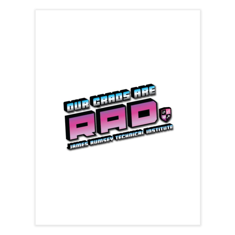 Our Grads Are RAD Home Fine Art Print by James Rumsey Technical Institute