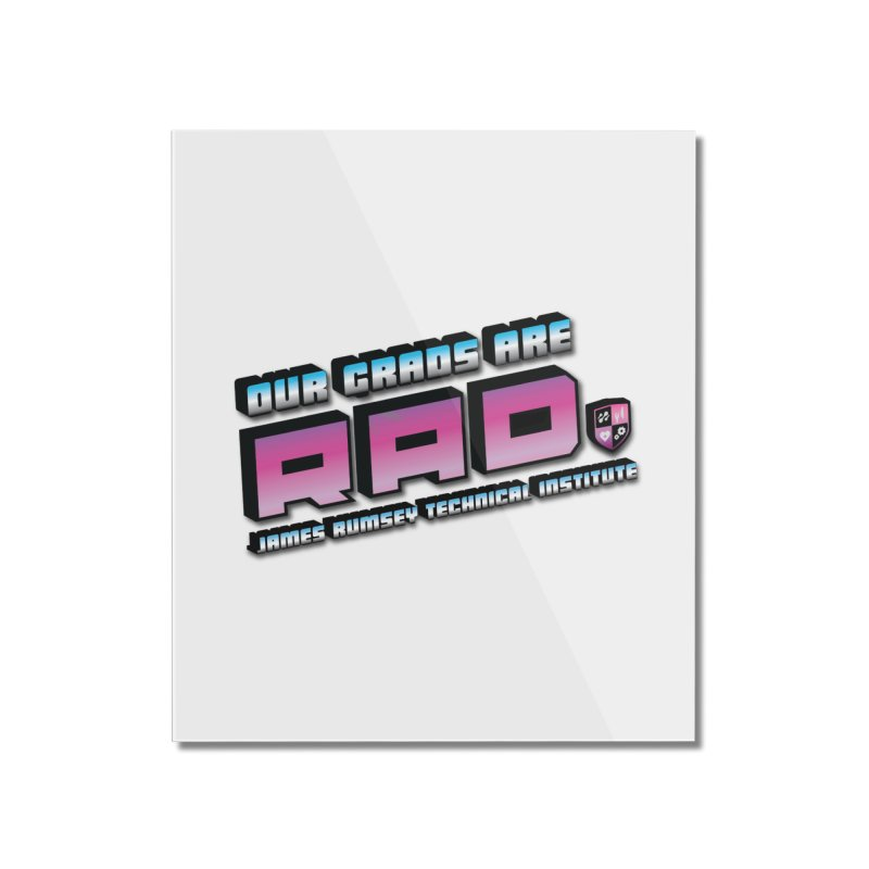 Our Grads Are RAD Home Mounted Acrylic Print by James Rumsey Technical Institute