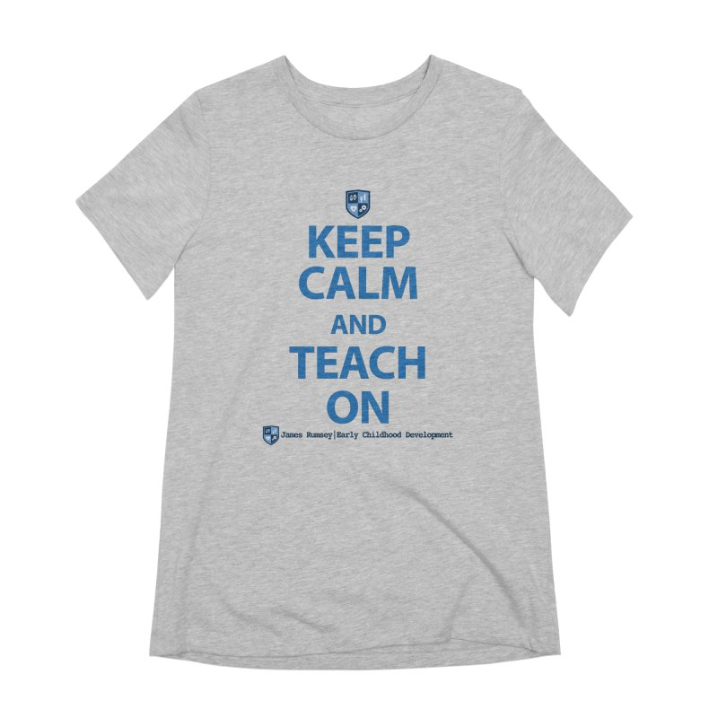 Keep Calm and Teach On Women's Extra Soft T-Shirt by James Rumsey Technical Institute