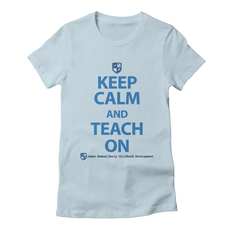 Keep Calm and Teach On Women's T-Shirt by James Rumsey Technical Institute