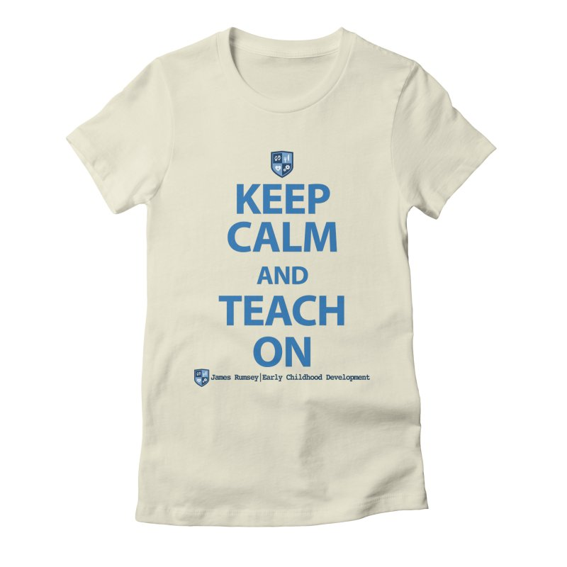 Keep Calm and Teach On Women's Fitted T-Shirt by James Rumsey Technical Institute