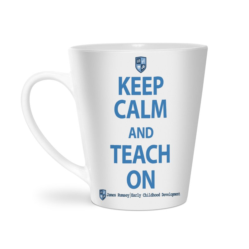 Keep Calm and Teach On Accessories Latte Mug by James Rumsey Technical Institute